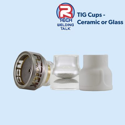 Welding Talk – TIG Cups; Ceramic of Glass?