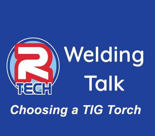 Welding Talk – Choosing a TIG Torch